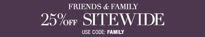 Friends & Family 25% Off
