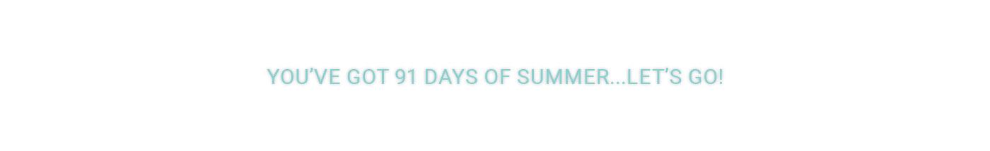 You've Got 91 Days of Summer ... Let's Go