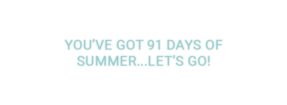 You've Got 91 Days of Summer... Let's Go!