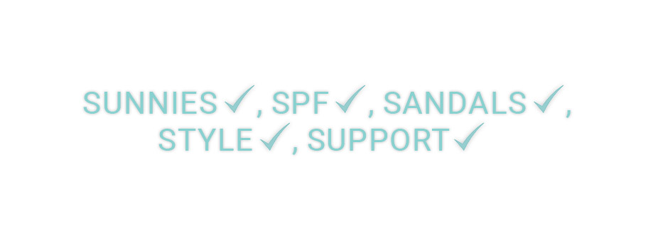 Sunnies, SPF, Sandals, Style, Support
